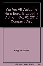 [ We Are All Welcome Here [ WE ARE ALL WELCOME HERE ] By Berg, Elizabeth ( Author )Oct-02-2012 Compact Disc