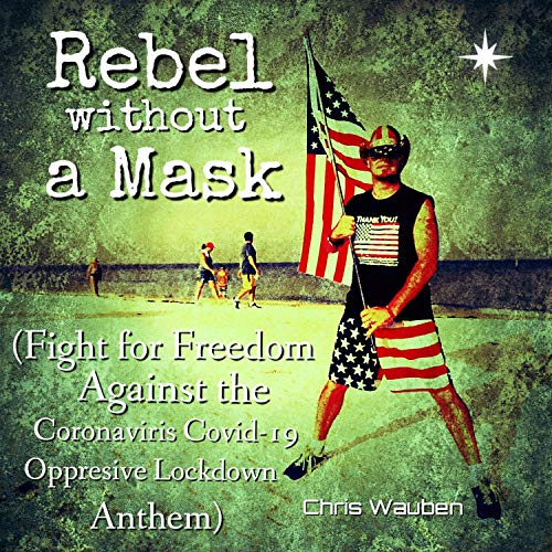 Rebel Without a Mask (Fight for Freedom Against the Coronavirus Covid-19 Oppresive Lockdown Anthem)