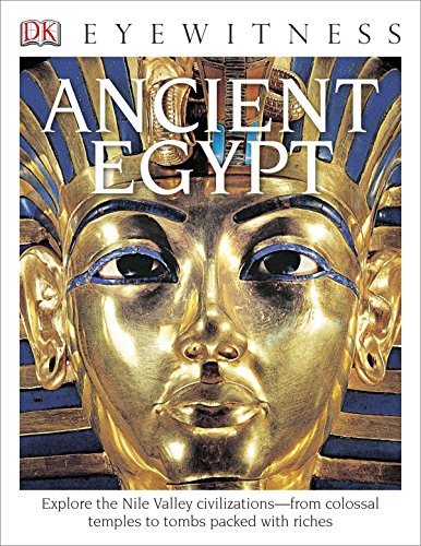 DK Eyewitness Books: Ancient Egypt: Explore the Nile Valley Civilizations from Colossal Temples to Tombs Packed with