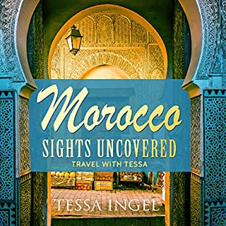 Morocco: Sights Uncovered     Travel with Tessa              By:                                                                                                                                 Tessa Ingel                               Narrated by:                                                                                                                                 Tessa Ingel                      Length: 2 hrs and 49 mins     6 ratings     Overall 3.5