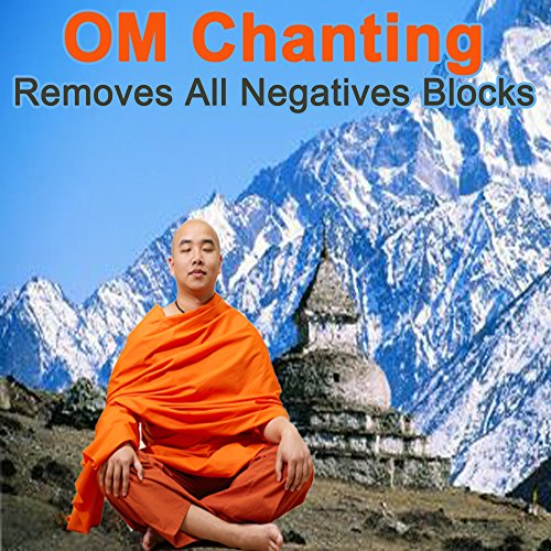 Om Chanting Removes All Negatives Blocks (Chill Tibetan Singing Bowls Music for Relaxtaion, Yoga & Spa)