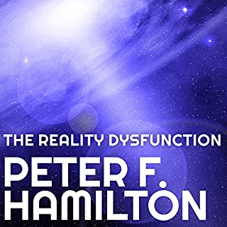 The Reality Dysfunction     Night's Dawn Trilogy, Book 1              Written by:                                                                                                                                 Peter F. Hamilton                               Narrated by:                                                                                                                                 John Lee                      Length: 41 hrs and 6 mins     32 ratings     Overall 4.6