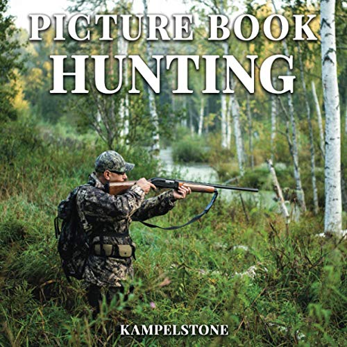 Hunting Picture Book: 100 Images - Perfect Gift for Dad's, Friends, Family & Hunters