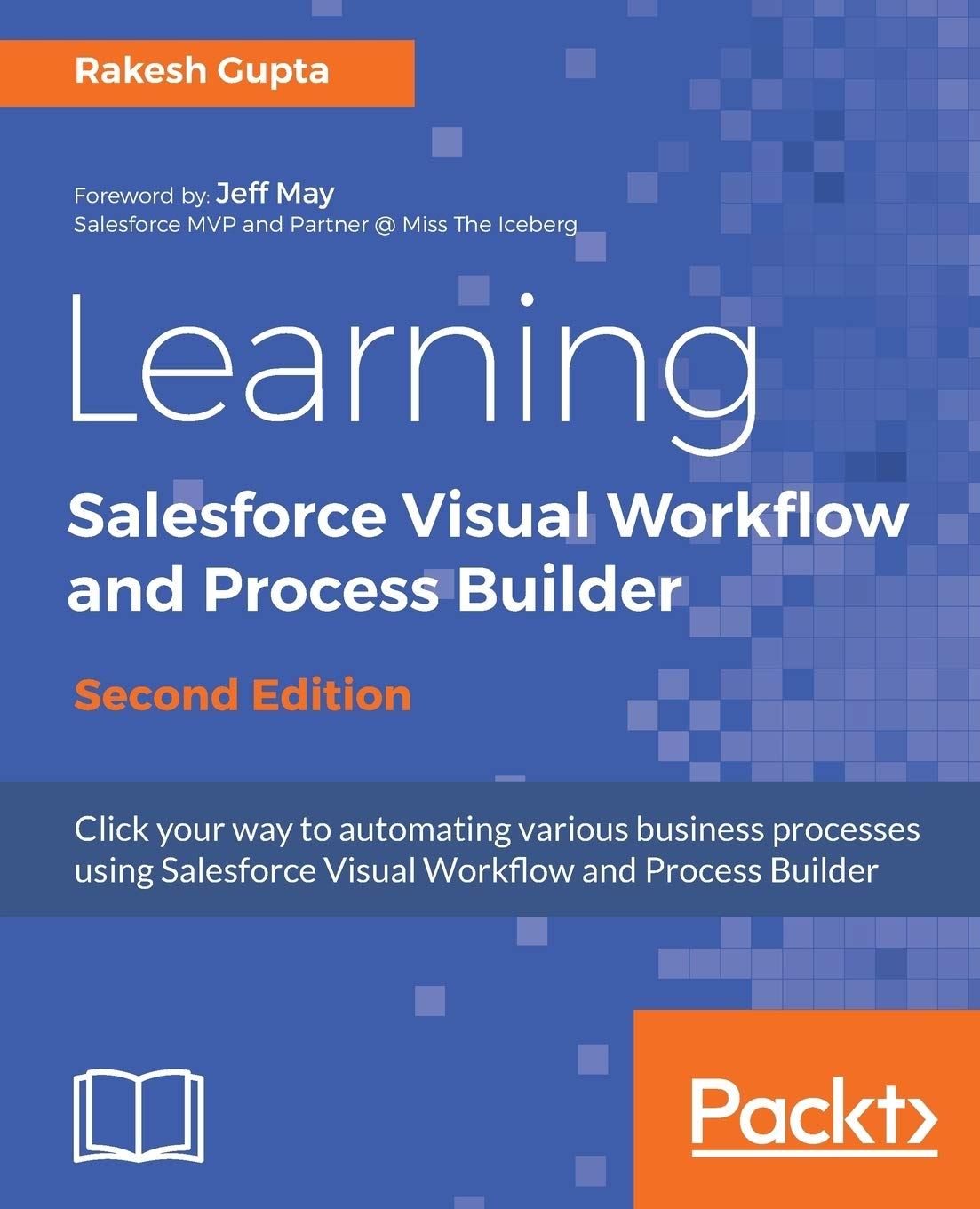 Image OfLearning Salesforce Visual Workflow And Process Builder - Second Edition: Flows And Automation For Enhanced Business Produ...