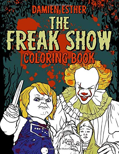 The Freak Show Coloring Book: Coloring Book with Horror Freaky Bloody Coloring Pages for Adults and Teens