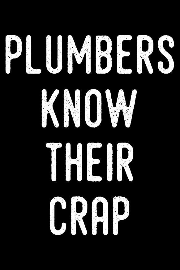 ビスケット値下げ沈黙Plumbers Know Their Crap: Blank Lined Journal For Dad, Uncle, Men And Women Who Are Plumbers (Composition Book, Notebook)
