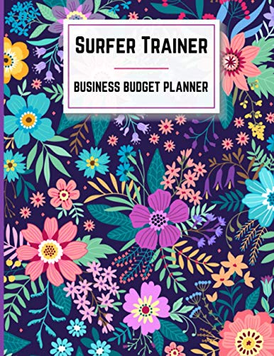 Surfer Trainer Business Budget Planner: Small Business Expense and Inventory Tracker,Record Monthly Budget,Income,Expenses,Goals,Taxes and Mileage:Appreciation Gifts