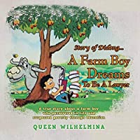 Story of Didong...a Farm Boy Dreams to Be a Lawyer: A True Story About a Farm Boy Who Persevered in Life and Surpassed Poverty Through Education