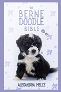 The Bernedoodle Bible: A Complete Guide to Bernedoodle for Learn Everything you Need to Know about Finding, Raising, Train...