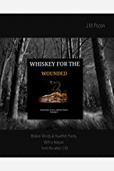 Whiskey For The Wounded: Chronicles Of The Resilient Heart Kindle Edition