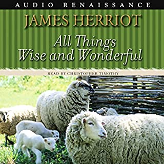 All Things Wise and Wonderful                   By:                                                                                                                                 James Herriot                               Narrated by:                                                                                                                                 Christopher Timothy                      Length: 15 hrs and 14 mins     32 ratings     Overall 4.9