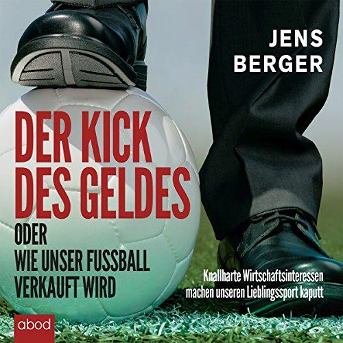Der Kick des Geldes oder wie unser Fußball verkauft wird cover art