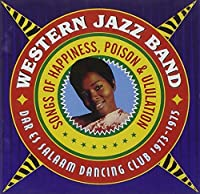 Songs Of Happiness, Poison & Ululation: Dar Es Salaam Dancing Club 1973-1975 by Western Jazz Band (2011-05-03)