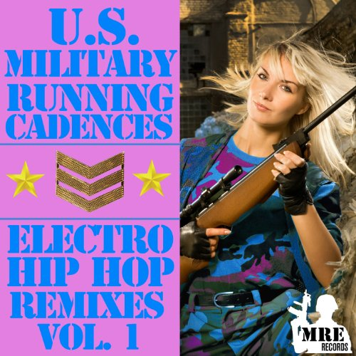 U.S. Military Running Cadences: Electro and Hip-Hop Remixes, Vol. 1