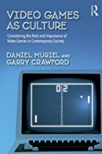Video Games as Culture (Routledge Advances in Sociology)