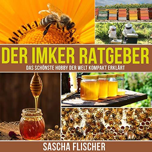 Der Imker Ratgeber - Das schönste Hobby der Welt kompakt erklärt (Imkern Schritt für Schritt, Imkereibedarf, Grundwissen für Imker und Bienenfreunde, Bienenvolk, ... Bienenzucht) Titelbild