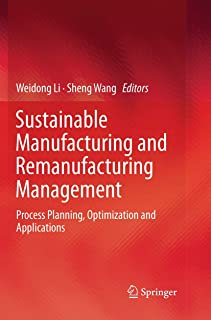 Sustainable Manufacturing and Remanufacturing Management: Process Planning, Optimization and Applications
