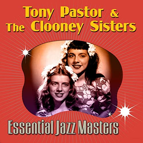 Tony Pastor & The Clooney Sisters