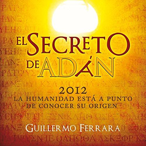 El secreto de Adán: La Humanidad Está a Punto De Conocer Su Origen [The Secret of Adam: Humanity Is About to Know Its Origin] audiobook cover art