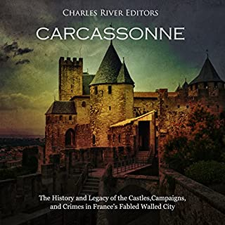 Carcassonne: The History and Legacy of the Castles, Campaigns, and Crimes in France's Fabled Walled City audiobook cover art
