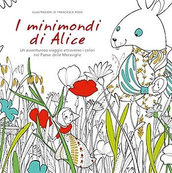 Paperback I minimondi di Alice. Un avventuroso viaggio attraverso i colori nel paese delle meraviglie [Italian] Book