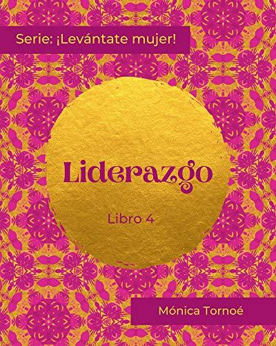 LIDERAZGO: Libro 4 (¡Levántate mujer!) (Spanish Edition)