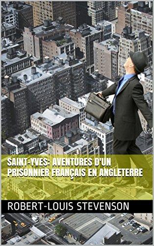 Saint-Yves: aventures d'un prisonnier français en Angleterre (French Edition)