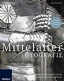 Mittelalterfotografie: Bildgewaltige und grandiose Fotomotive in Hülle und Fülle (Fotografie al dente)