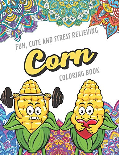 Fun Cute And Stress Relieving Corn Coloring Book: Find Relaxation And Mindfulness with Stress Relieving Color Pages Made of Beautiful Black and White ... Perfect Gag Gift Birthday Present or Holidays
