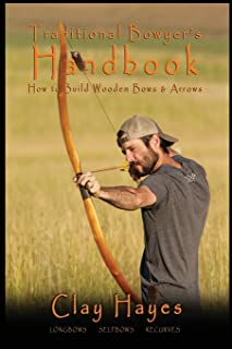 Traditional Bowyer`s Handbook: How to build wooden bows and arrows: longbows, selfbows, & recurves.