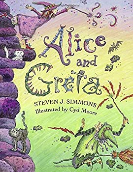 Alice and Greta  A Tale of Two Witches by Steven J Simmons  1997-07-01