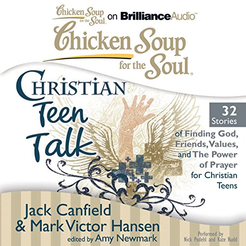 Chicken Soup for the Soul: Christian Teen Talk - 32 Stories of Finding God, Friends, Values, and the Power of Prayer for Christian Teens audiobook cover art