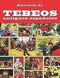Selección de tebeos antiguos españoles: (Antología) Nostálgica colección de historietas, de cuando los cómics aún se llamaban tebeos