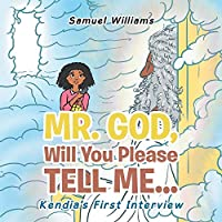 Mr. God, Will You Please Tell Me: Kendia's First Interview