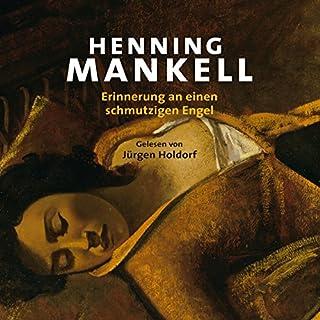 Erinnerung an einen schmutzigen Engel                   Autor:                                                                                                                                 Henning Mankell                               Sprecher:                                                                                                                                 Jürgen Holdorf                      Spieldauer: 11 Std. und 34 Min.     88 Bewertungen     Gesamt 3,8