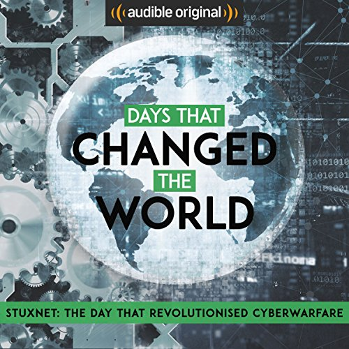 Ep. 2: Stuxnet: The Day That Revolutionised Cyberwarfare (Days that Changed the World) audiobook cover art