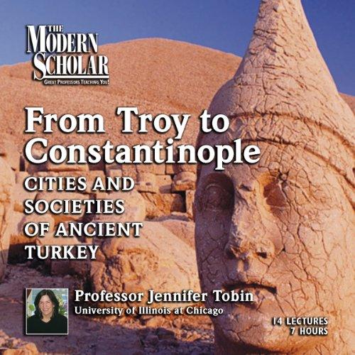 The Modern Scholar: From Troy to Constantinople audiobook cover art