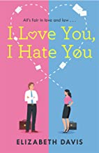I Love You, I Hate You: All's fair in love and law in this irresistible enemies-to-lovers rom-com!