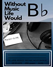 Without Music Life Would B Flat: Blank Sheet Music Notebook 12 Stave 100 pages 8x10