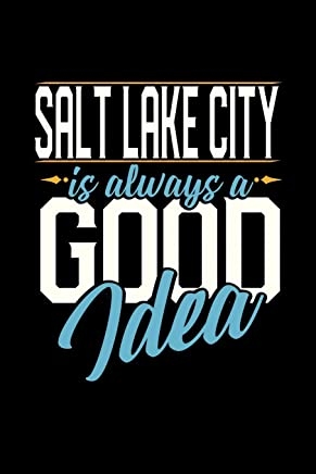 SALT LAKE CITY IS ALWAYS A GOOD IDEA: 6x9 inches blank notebook, 120 Pages, Composition Book and Journal, perfect gift idea for everyone whose favorite city is Salt Lake City