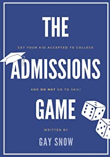 THE ADMISSIONS GAME: Get Your Kid Accepted to College and DO NOT Go To Jail!