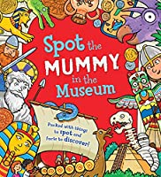 Spot the Mummy in the Museum: Packed with things to spot and facts to discover!