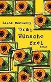 Liane Moriarty: Drei Wünsche frei