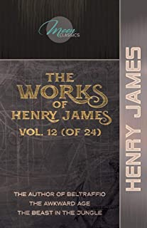 The Works of Henry James, Vol. 12 (of 24): The Author of Beltraffio; The Awkward Age; The Beast in the Jungle