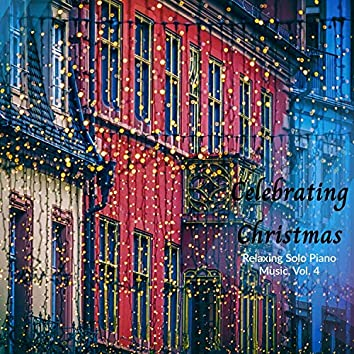Celebrating Christmas - Relaxing Solo Piano Music, Vol. 4