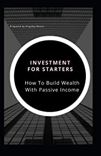 Investments For Starters: How To Build Wealth With Passive Income