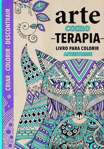 Arte Como Terapia. Livro Para Colorir Antiestresse