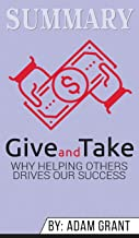 Summary of Give and Take: Why Helping Others Drives Our Success by Adam M. Grant Ph.D.