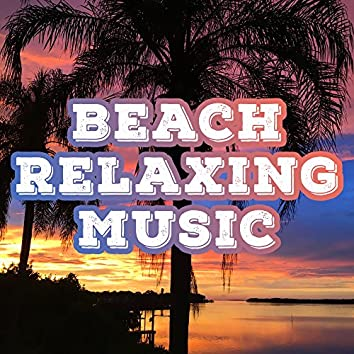 Beach Relaxing Music – Summer Hits, Beach Relaxation, Summer Rest, Chill Out Vibes, Beats to Relax