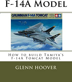 F-14A Model: How to build Tamiya's F-14A Tomcat Model (A Glenn Hoover Model Build Instruction Series) (Volume 8)